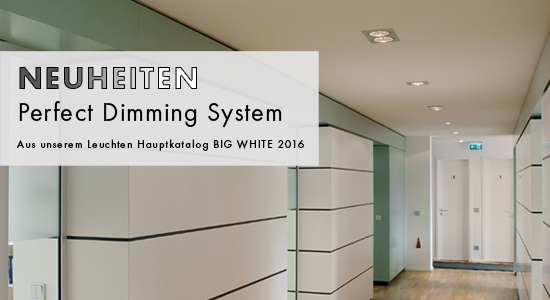 NEUHEITEN AUS DEM BIG WHITE 2016  - Perfect Dimming System