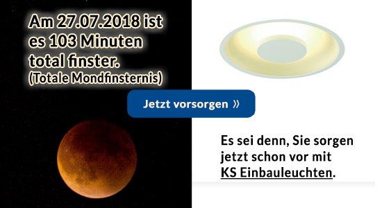 Ereignis: Am 27.07.2018 ist es 103 Minuten total finster. (totale Mondfinsternis) Es sei denn, Sie sorgen jetzt schon vor mit KS Einbauleuchten.