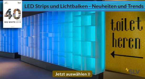 Big White 2019 - LED Strips und Lichtbalken - Zeitlose Essentials, aktuelle Highlights und Trends.